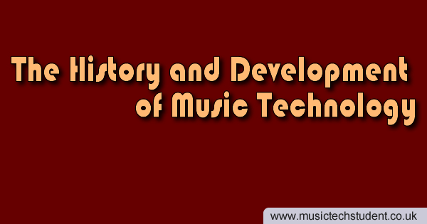 THE HISTORY OF MUSIC TECHNOLOGY