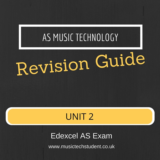 AS Music Technology Revision Guide Unit 2 Edexcel AS Exam
