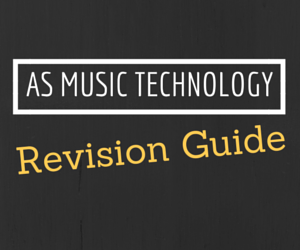 AS Music Technology Revision Guide