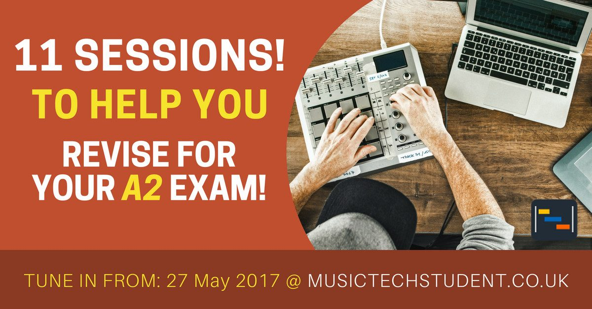A2 Music Technology Revision Sessions 2017