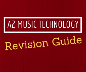 A2 Music Technology revision guide
