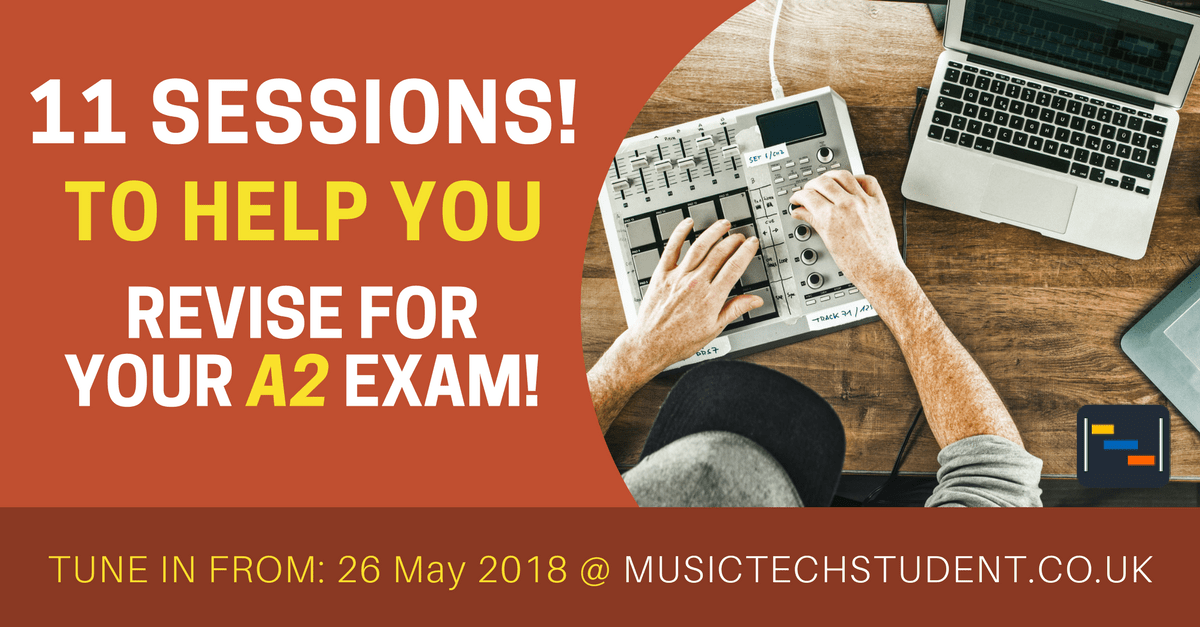 A2 Music Technology 2018 Unit 4 revision sessions